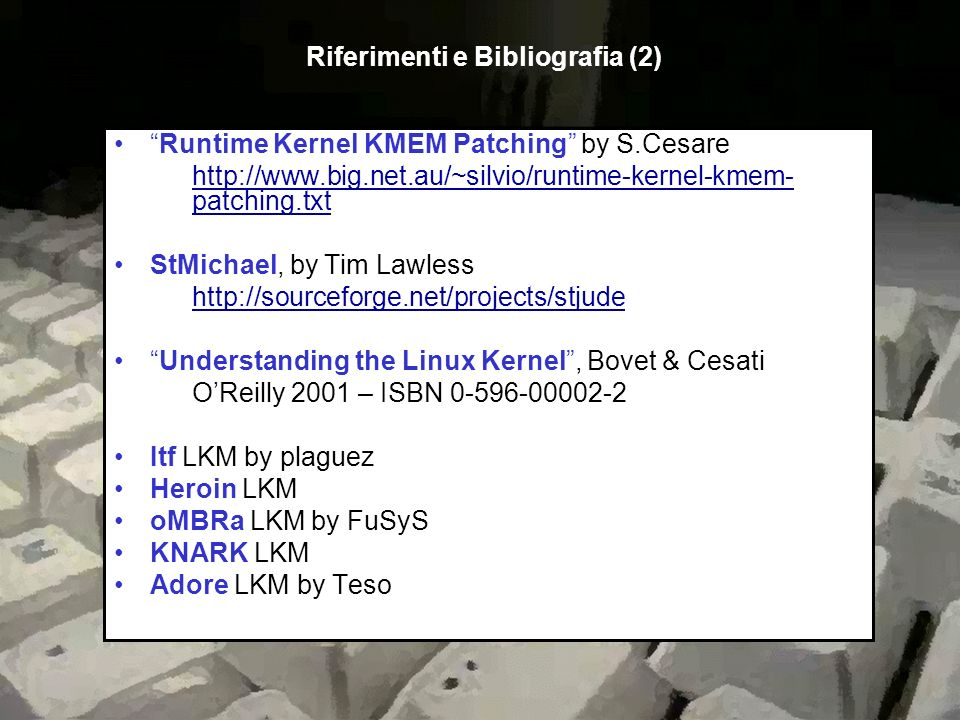 Runtime Kernel KMEM Patching by S.Cesare http://www.big.net.au/~silvio/runtime-kernel-kmem- patching.txt StMichael, by Tim Lawless http://sourceforge.