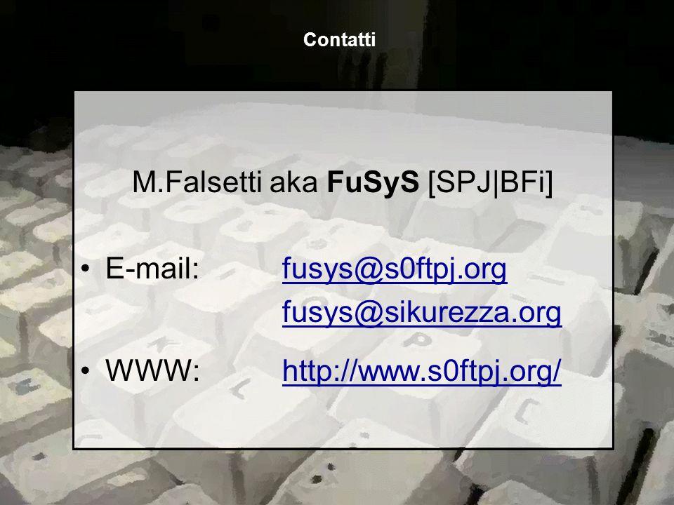 M.Falsetti aka FuSyS [SPJ|BFi] E-mail: fusys@s0ftpj.orgfusys@s0ftpj.org fusys@sikurezza.org WWW:http://www.s0ftpj.org/http://www.s0ftpj.org/ Contatti