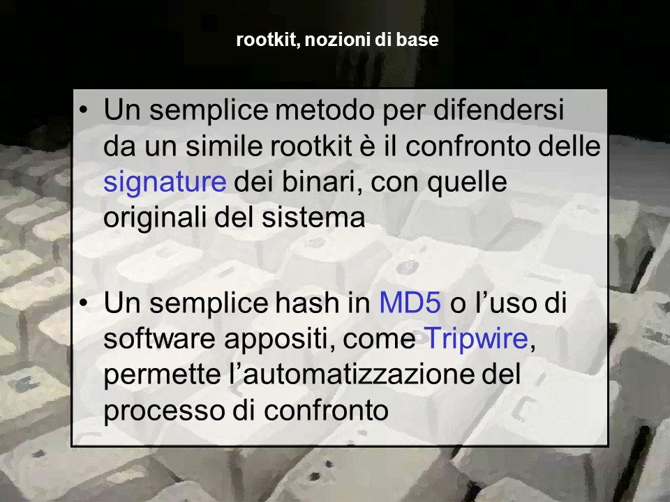 Un semplice metodo per difendersi da un simile rootkit è il confronto delle signature dei binari, con quelle originali del sistema Un semplice hash in