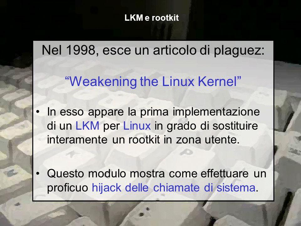 Nel 1998, esce un articolo di plaguez: Weakening the Linux Kernel In esso appare la prima implementazione di un LKM per Linux in grado di sostituire i