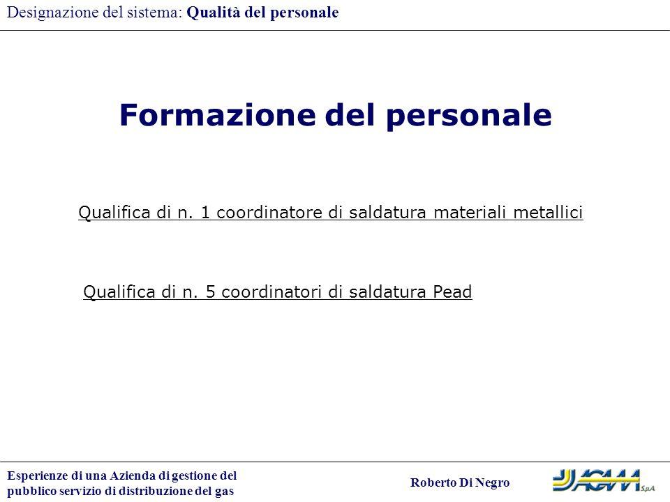 Esperienze di una Azienda di gestione del pubblico servizio di distribuzione del gas Roberto Di Negro Designazione del sistema: Qualità del personale