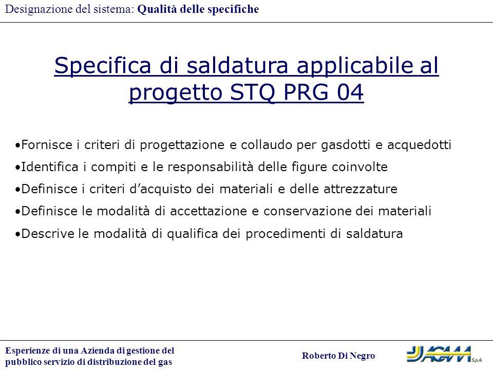 Esperienze di una Azienda di gestione del pubblico servizio di distribuzione del gas Roberto Di Negro Designazione del sistema: Qualità delle specific