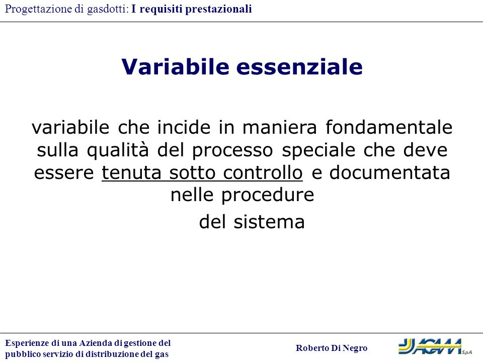 Esperienze di una Azienda di gestione del pubblico servizio di distribuzione del gas Roberto Di Negro Progettazione di gasdotti: I requisiti prestazio