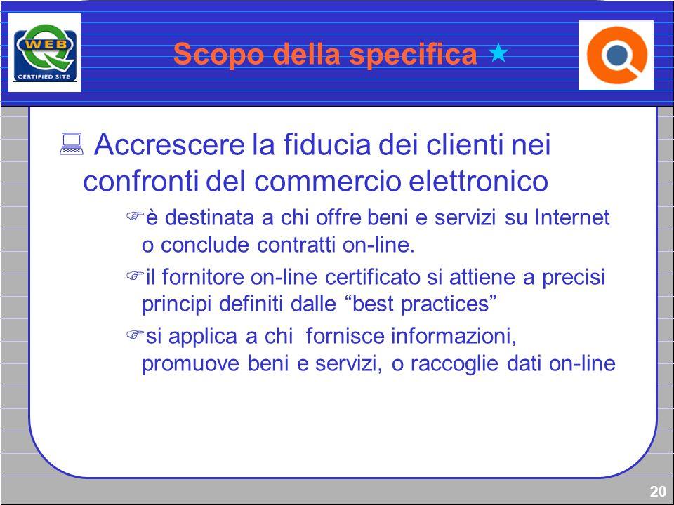 20 Scopo della specifica Accrescere la fiducia dei clienti nei confronti del commercio elettronico è destinata a chi offre beni e servizi su Internet