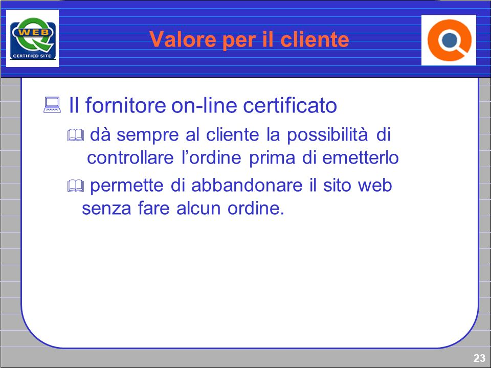 23 Valore per il cliente Il fornitore on-line certificato dà sempre al cliente la possibilità di controllare lordine prima di emetterlo permette di ab