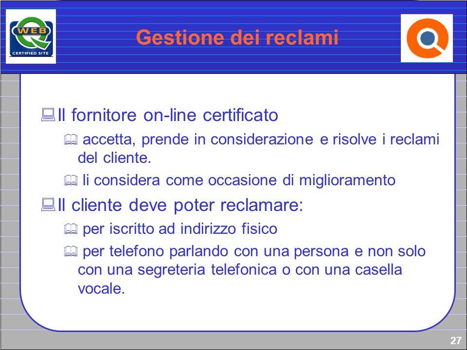 27 Gestione dei reclami Il fornitore on-line certificato accetta, prende in considerazione e risolve i reclami del cliente. li considera come occasion