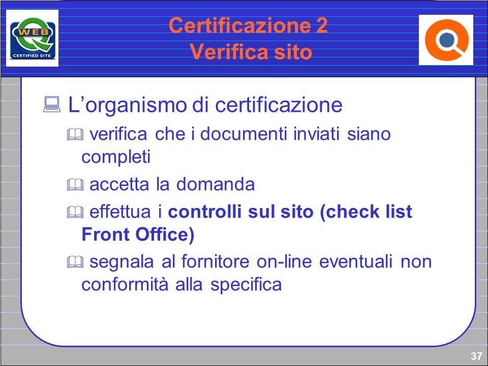 37 Certificazione 2 Verifica sito Lorganismo di certificazione verifica che i documenti inviati siano completi accetta la domanda effettua i controlli