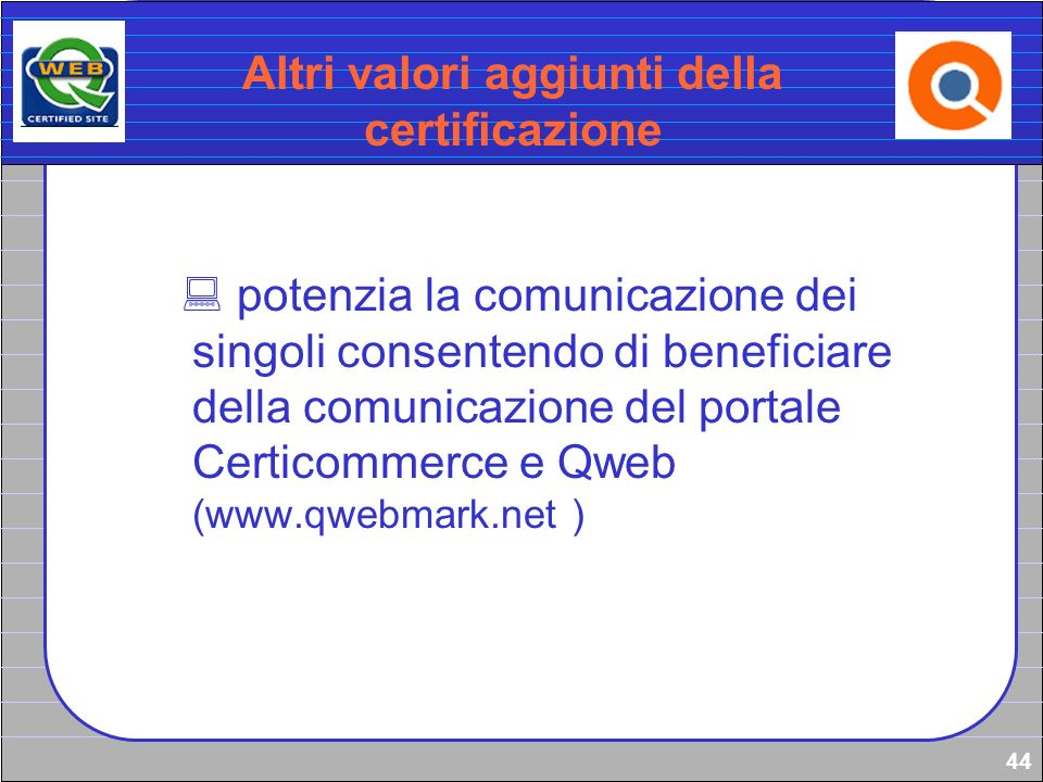 44 Altri valori aggiunti della certificazione potenzia la comunicazione dei singoli consentendo di beneficiare della comunicazione del portale Certico