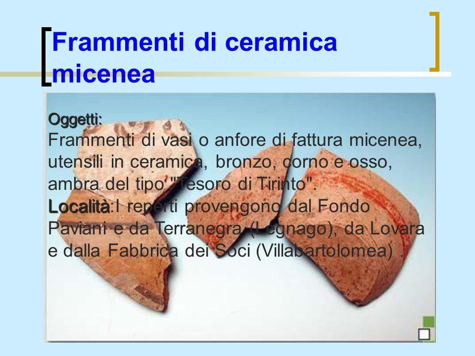 Frammenti di ceramica micenea Oggetti: Frammenti di vasi o anfore di fattura micenea, utensili in ceramica, bronzo, corno e osso, ambra del tipo