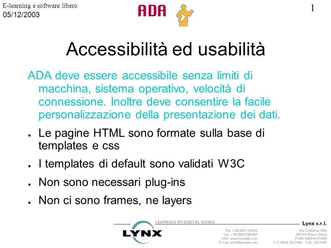 1 E-learning e software libero 05/12/2003 Accessibilità ed usabilità ADA deve essere accessibile senza limiti di macchina, sistema operativo, velocità