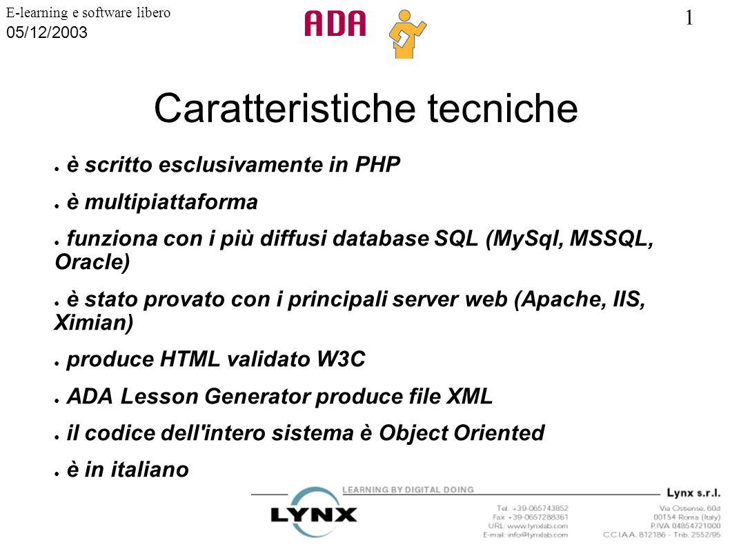 1 E-learning e software libero 05/12/2003 Caratteristiche tecniche è scritto esclusivamente in PHP è multipiattaforma funziona con i più diffusi datab