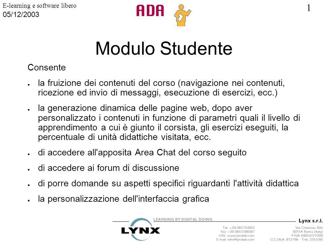 1 E-learning e software libero 05/12/2003 Modulo Studente Consente la fruizione dei contenuti del corso (navigazione nei contenuti, ricezione ed invio
