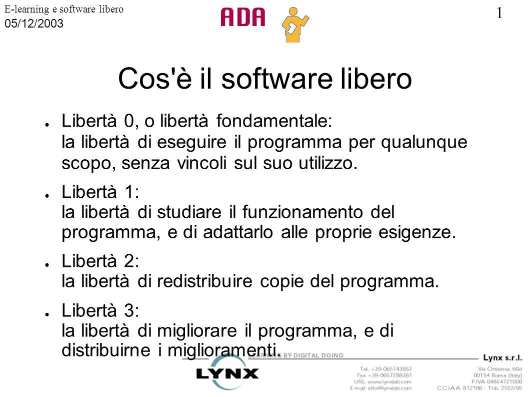 1 E-learning e software libero 05/12/2003 Cos'è il software libero Libertà 0, o libertà fondamentale: la libertà di eseguire il programma per qualunqu
