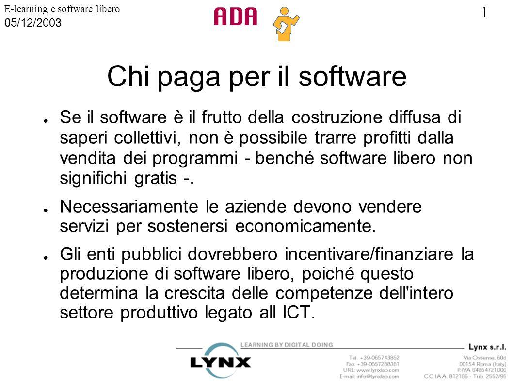 1 E-learning e software libero 05/12/2003 Chi paga per il software Se il software è il frutto della costruzione diffusa di saperi collettivi, non è po