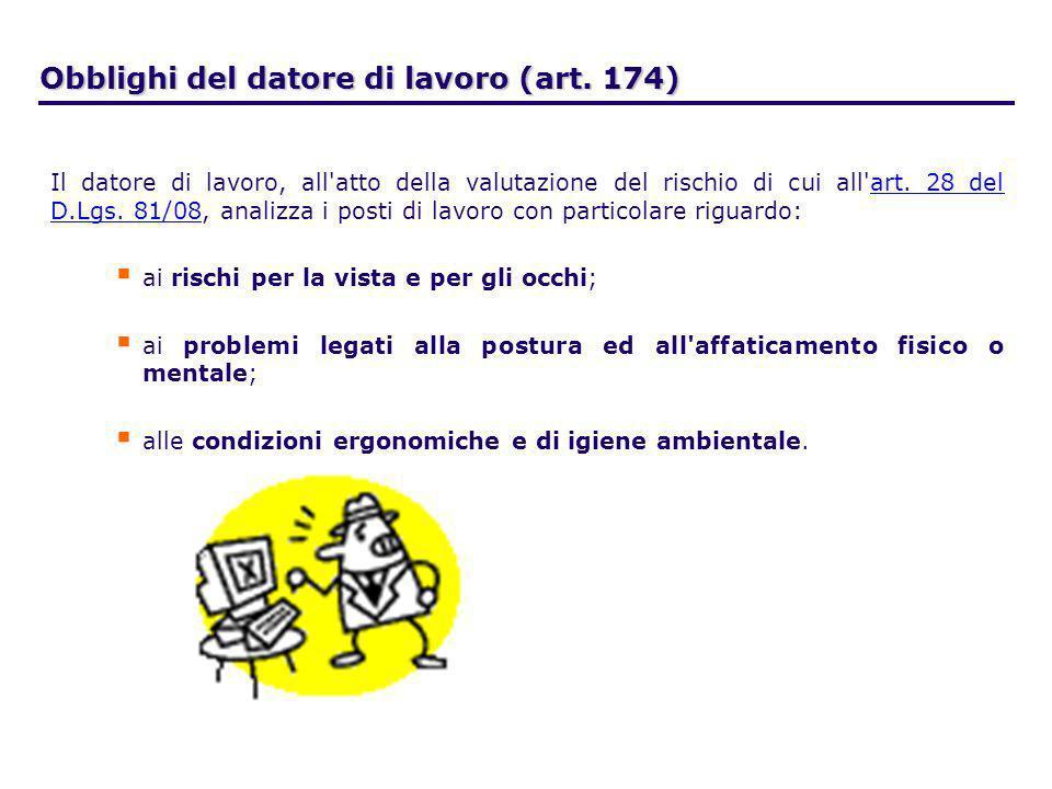 Obblighi del datore di lavoro (art. 174) Il datore di lavoro, all'atto della valutazione del rischio di cui all'art. 28 del D.Lgs. 81/08, analizza i p