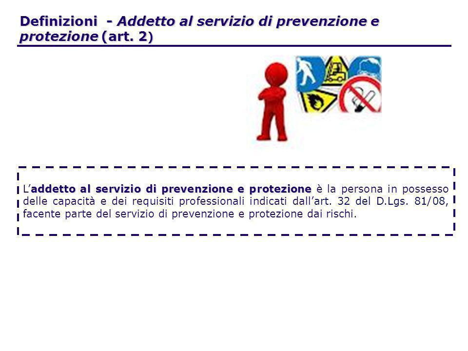Definizioni - Addetto al servizio di prevenzione e protezione (art. 2 ) addetto al servizio di prevenzione e protezione Laddetto al servizio di preven
