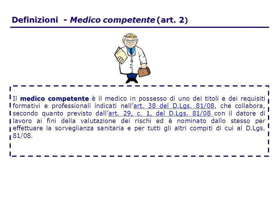 Definizioni - Medico competente (art. 2 ) medico competente Il medico competente è il medico in possesso di uno dei titoli e dei requisiti formativi e