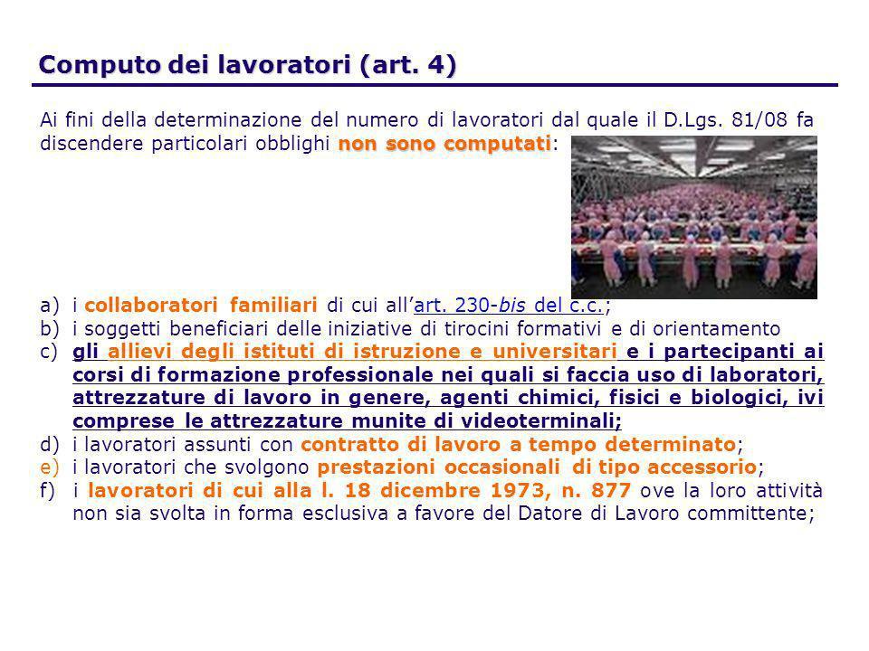 Computo dei lavoratori (art. 4) Ai fini della determinazione del numero di lavoratori dal quale il D.Lgs. 81/08 fa non sono computati discendere parti