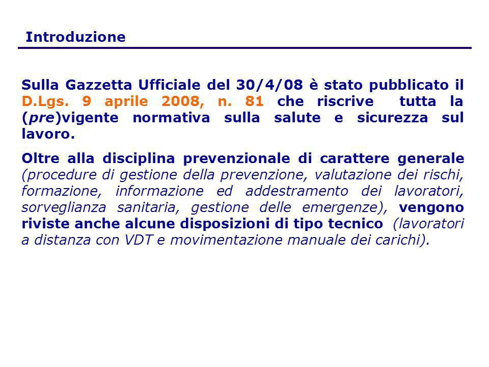 Introduzione Sulla Gazzetta Ufficiale del 30/4/08 è stato pubblicato il D.Lgs. 9 aprile 2008, n. 81 che riscrive tutta la (pre)vigente normativa sulla