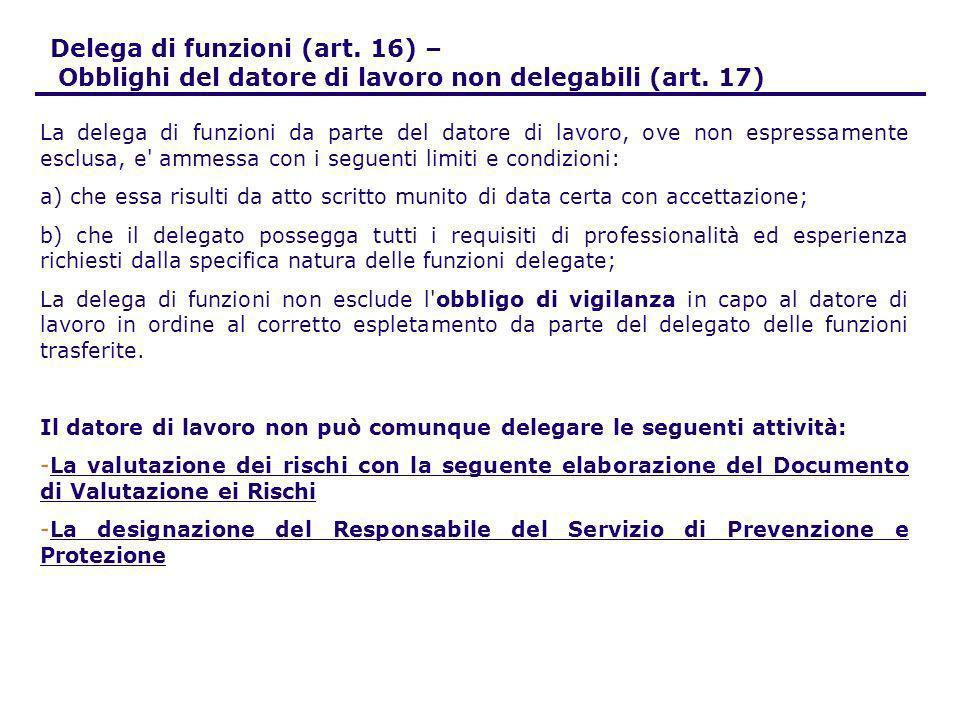 Delega di funzioni (art. 16) – Obblighi del datore di lavoro non delegabili (art. 17) La delega di funzioni da parte del datore di lavoro, ove non esp