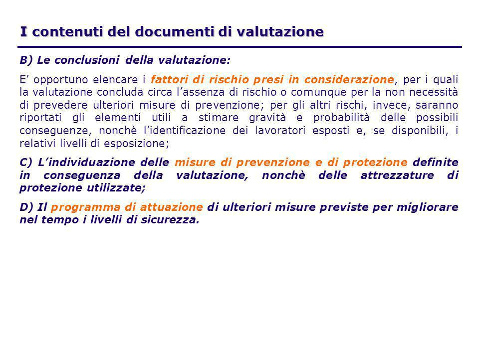 I contenuti del documenti di valutazione B) Le conclusioni della valutazione: E opportuno elencare i fattori di rischio presi in considerazione, per i