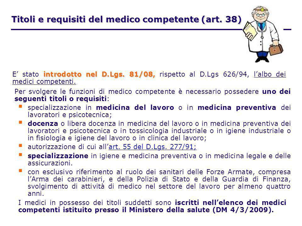 Titoli e requisiti del medico competente (art. 38) Per svolgere le funzioni di medico competente è necessario possedere uno dei seguenti titoli o requ