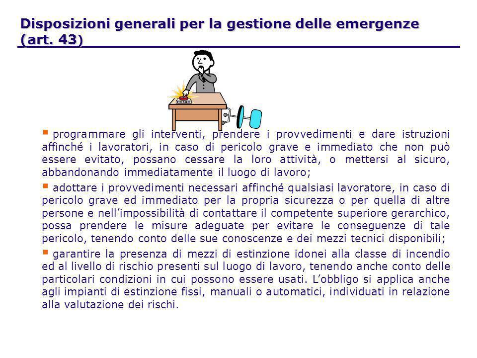Disposizioni generali per la gestione delle emergenze (art. 43 ) programmare gli interventi, prendere i provvedimenti e dare istruzioni affinché i lav