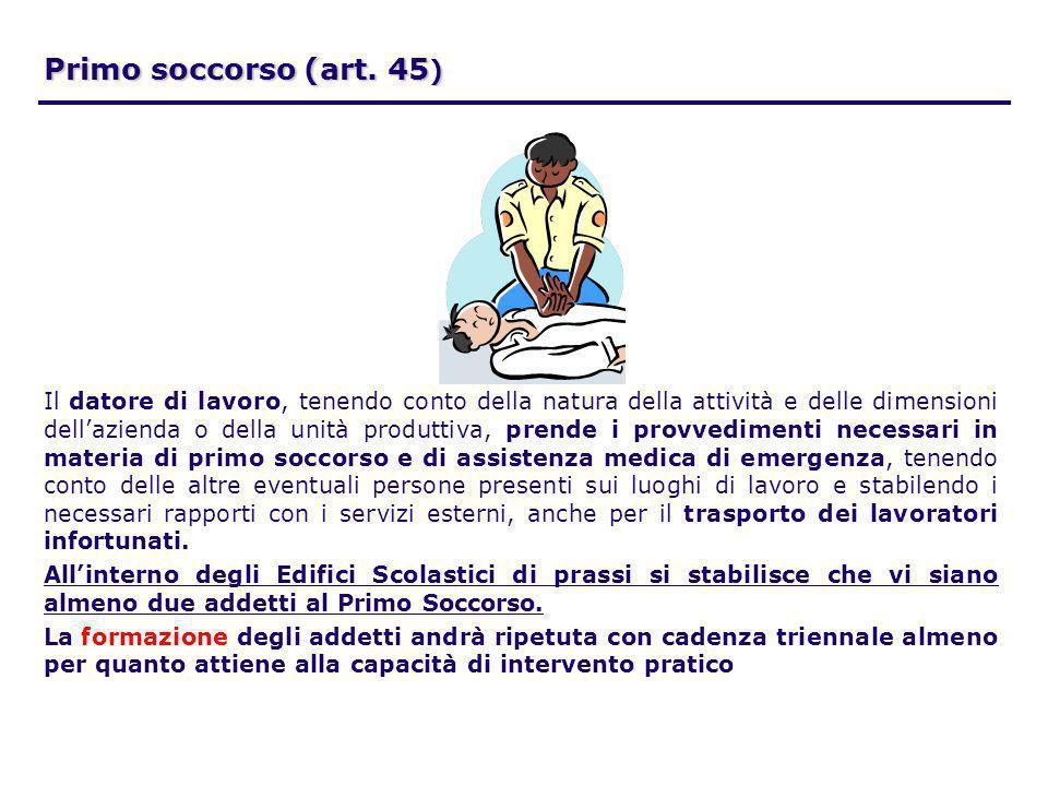Primo soccorso (art. 45 ) Il datore di lavoro, tenendo conto della natura della attività e delle dimensioni dellazienda o della unità produttiva, pren