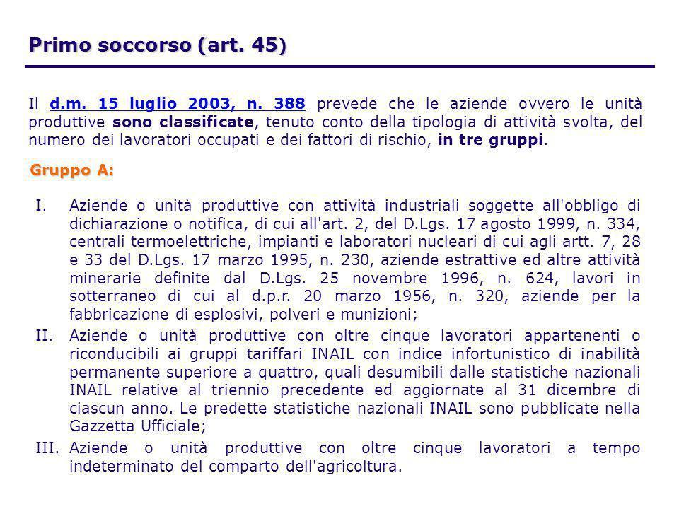 Primo soccorso (art. 45 ) Il d.m. 15 luglio 2003, n. 388 prevede che le aziende ovvero le unità produttive sono classificate, tenuto conto della tipol