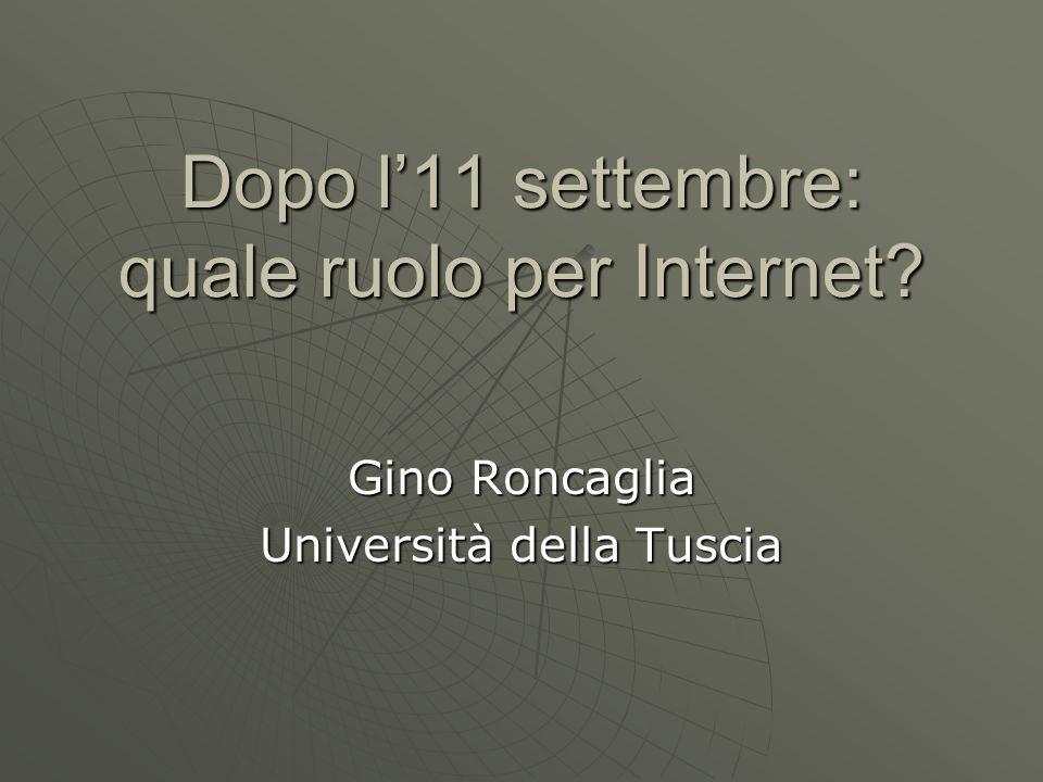Dopo l11 settembre: quale ruolo per Internet? Gino Roncaglia Università della Tuscia