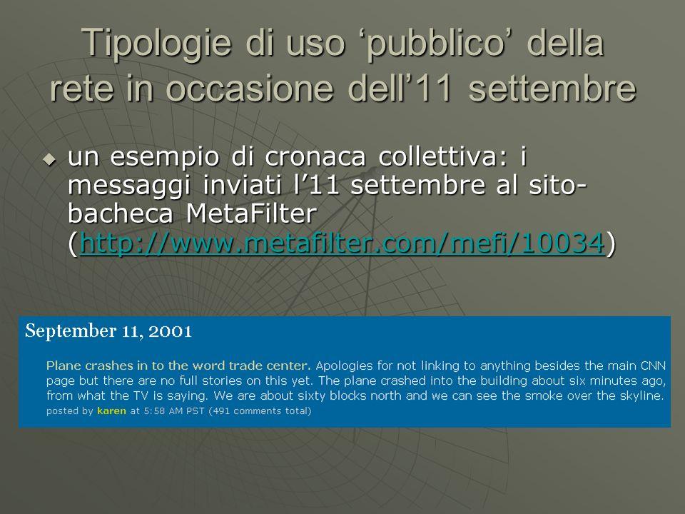 Tipologie di uso pubblico della rete in occasione dell11 settembre un esempio di cronaca collettiva: i messaggi inviati l11 settembre al sito- bacheca MetaFilter (http://www.metafilter.com/mefi/10034) un esempio di cronaca collettiva: i messaggi inviati l11 settembre al sito- bacheca MetaFilter (http://www.metafilter.com/mefi/10034)http://www.metafilter.com/mefi/10034