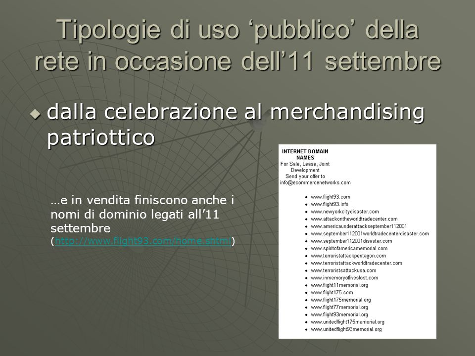 Tipologie di uso pubblico della rete in occasione dell11 settembre dalla celebrazione al merchandising patriottico dalla celebrazione al merchandising patriottico …e in vendita finiscono anche i nomi di dominio legati all11 settembre (http://www.flight93.com/home.shtml)http://www.flight93.com/home.shtml
