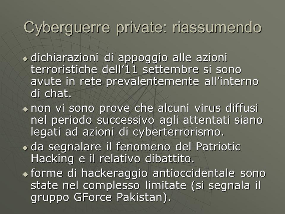 Cyberguerre private: riassumendo dichiarazioni di appoggio alle azioni terroristiche dell11 settembre si sono avute in rete prevalentemente allinterno di chat.