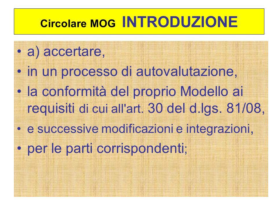 Circolare MOG INTRODUZIONE a) accertare, in un processo di autovalutazione, la conformità del proprio Modello ai requisiti di cui all'art. 30 del d.lg