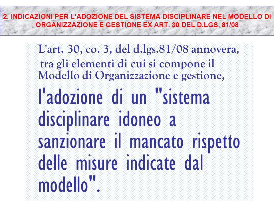 2. INDICAZIONI PER L'ADOZIONE DEL SISTEMA DISCIPLINARE NEL MODELLO DI ORGANIZZAZIONE E GESTIONE EX ART. 30 DEL D.LGS. 81/08 L'art. 30, co. 3, del d.lg