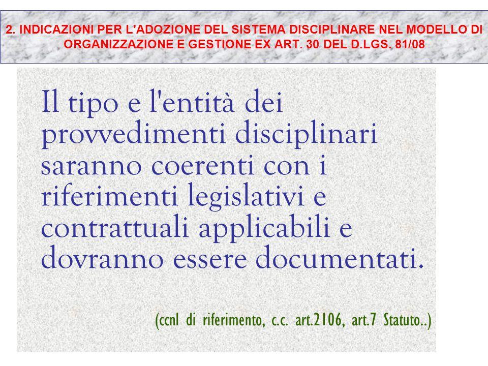 2. INDICAZIONI PER L'ADOZIONE DEL SISTEMA DISCIPLINARE NEL MODELLO DI ORGANIZZAZIONE E GESTIONE EX ART. 30 DEL D.LGS. 81/08 Il tipo e l'entità dei pro