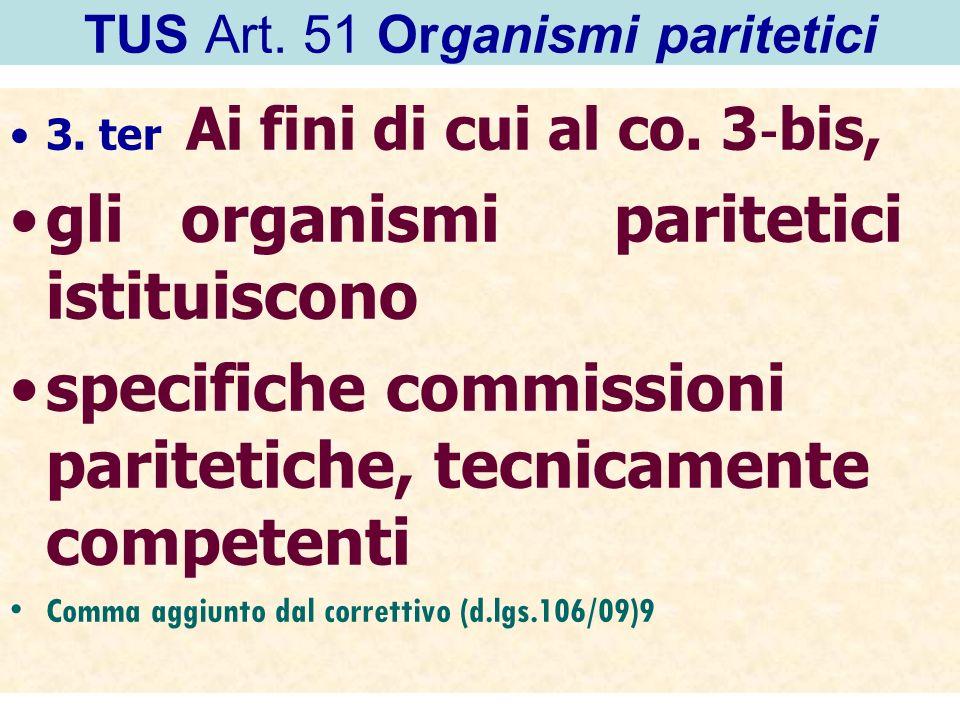 TUS Art. 51 Organismi paritetici 3. ter Ai fini di cui al co. 3 bis, gli organismi paritetici istituiscono specifiche commissioni paritetiche, tecnica