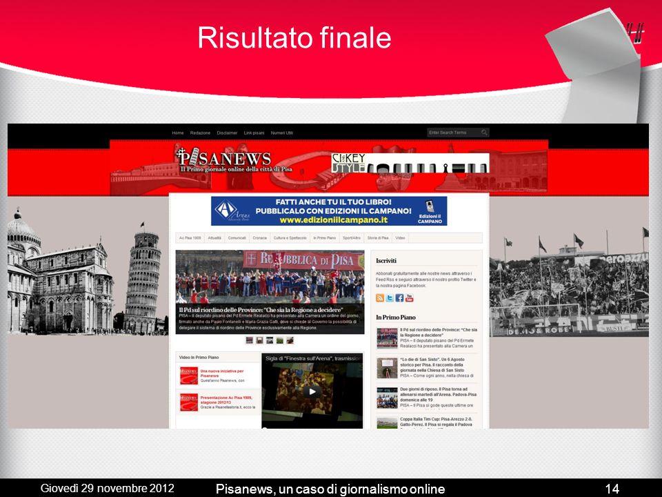 Giovedì 29 novembre 2012 Pisanews, un caso di giornalismo online13 Web TV Si appoggia a canale youtube Servizi sportivi Approfondimenti culturali Tras