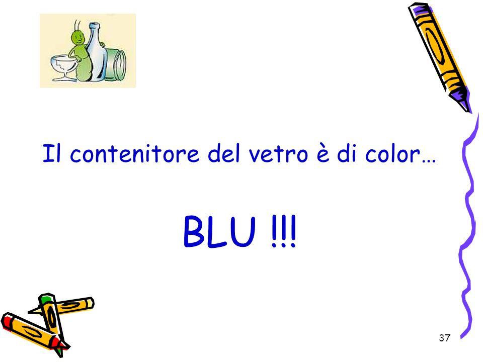 37 Il contenitore del vetro è di color… BLU !!!