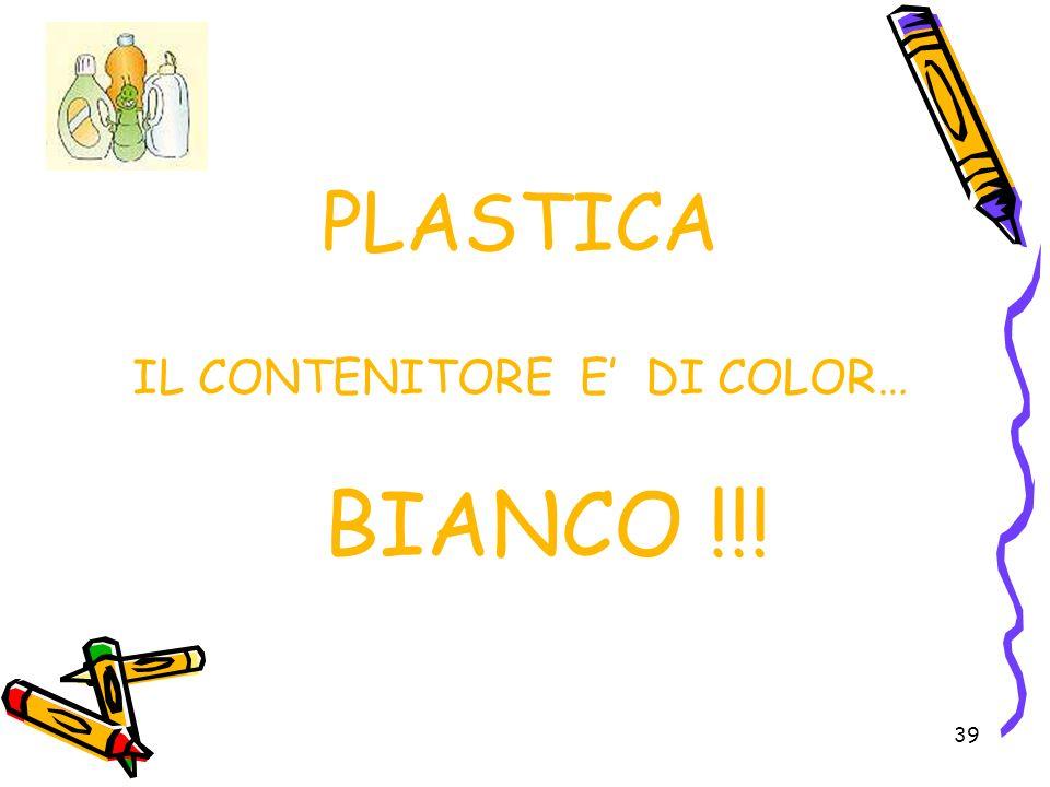 39 PLASTICA IL CONTENITORE E DI COLOR… BIANCO !!!