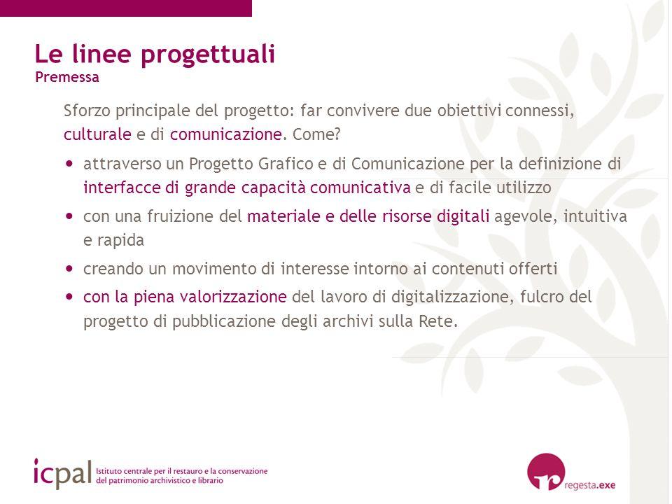 Le linee progettuali Premessa Sforzo principale del progetto: far convivere due obiettivi connessi, culturale e di comunicazione. Come? attraverso un