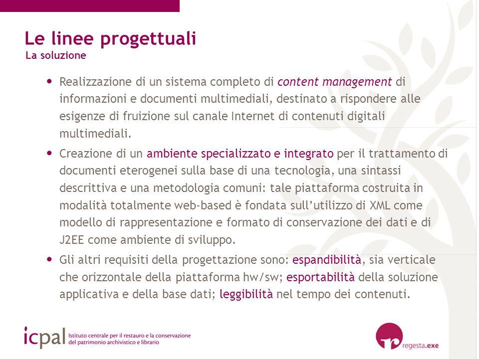 Le linee progettuali La soluzione Realizzazione di un sistema completo di content management di informazioni e documenti multimediali, destinato a ris