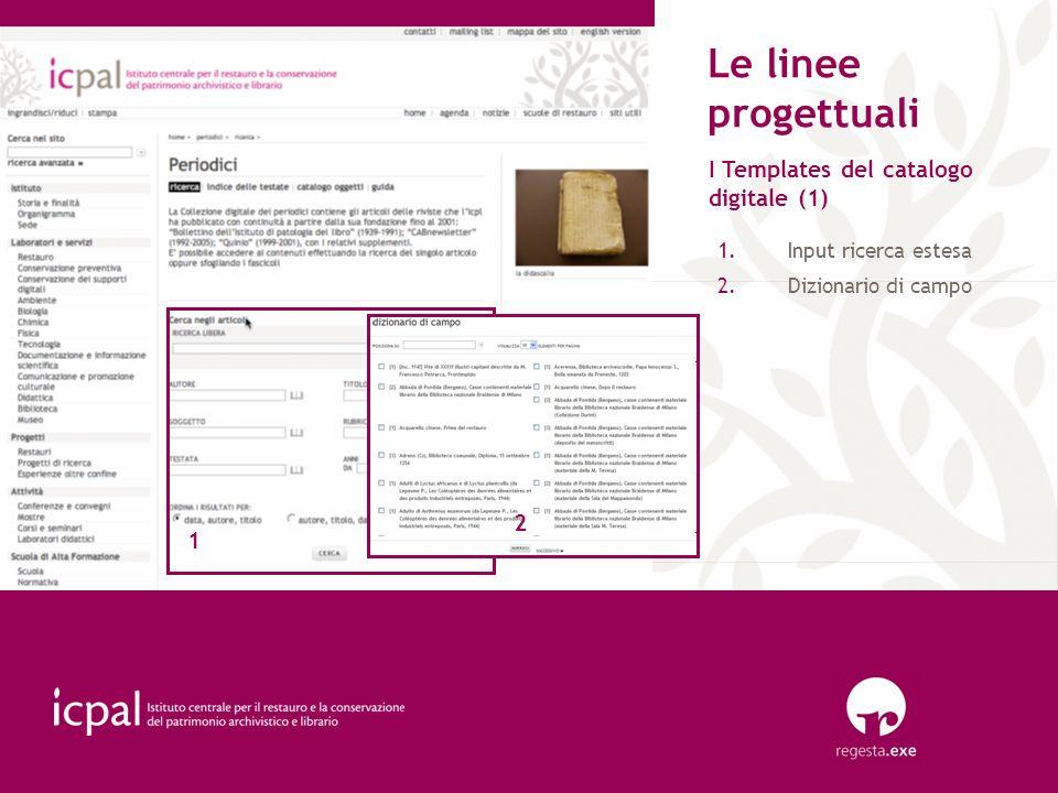 Le linee progettuali I Templates del catalogo digitale (1) 1.Input ricerca estesa 2.Dizionario di campo 1 2