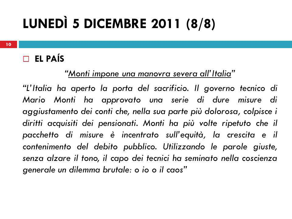 LUNEDÌ 5 DICEMBRE 2011 (8/8) EL PAÍS Monti impone una manovra severa allItalia LItalia ha aperto la porta del sacrificio. Il governo tecnico di Mario