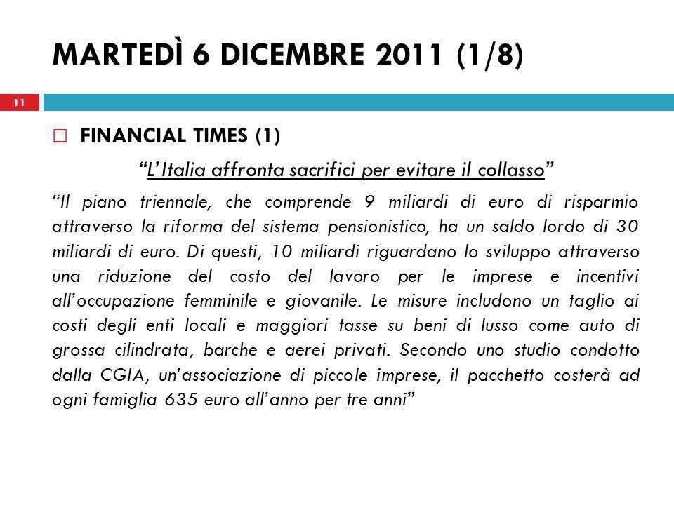 MARTEDÌ 6 DICEMBRE 2011 (1/8) FINANCIAL TIMES (1) LItalia affronta sacrifici per evitare il collasso Il piano triennale, che comprende 9 miliardi di e