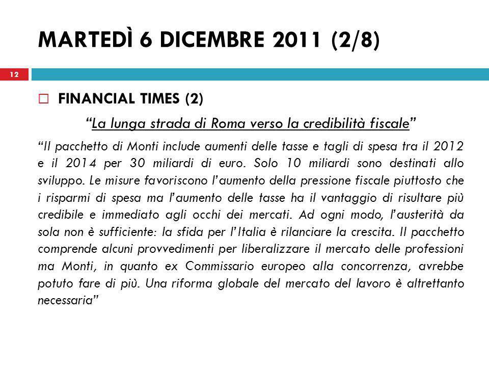 MARTEDÌ 6 DICEMBRE 2011 (2/8) FINANCIAL TIMES (2) La lunga strada di Roma verso la credibilità fiscale Il pacchetto di Monti include aumenti delle tas