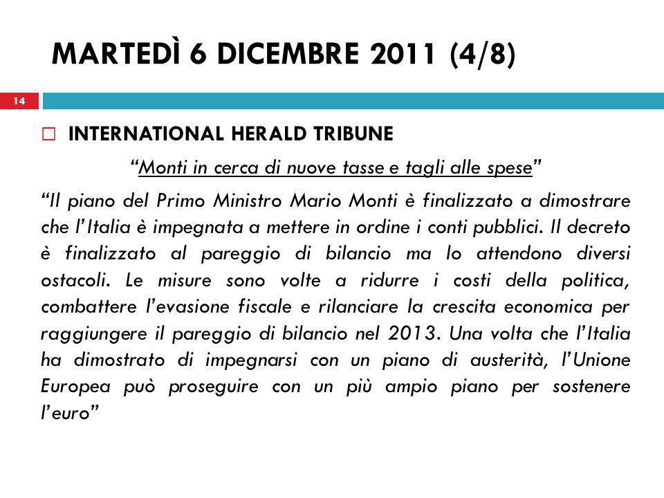 MARTEDÌ 6 DICEMBRE 2011 (4/8) INTERNATIONAL HERALD TRIBUNE Monti in cerca di nuove tasse e tagli alle spese Il piano del Primo Ministro Mario Monti è