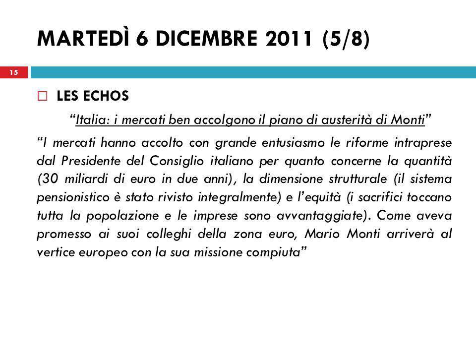 MARTEDÌ 6 DICEMBRE 2011 (5/8) LES ECHOS Italia: i mercati ben accolgono il piano di austerità di Monti I mercati hanno accolto con grande entusiasmo l