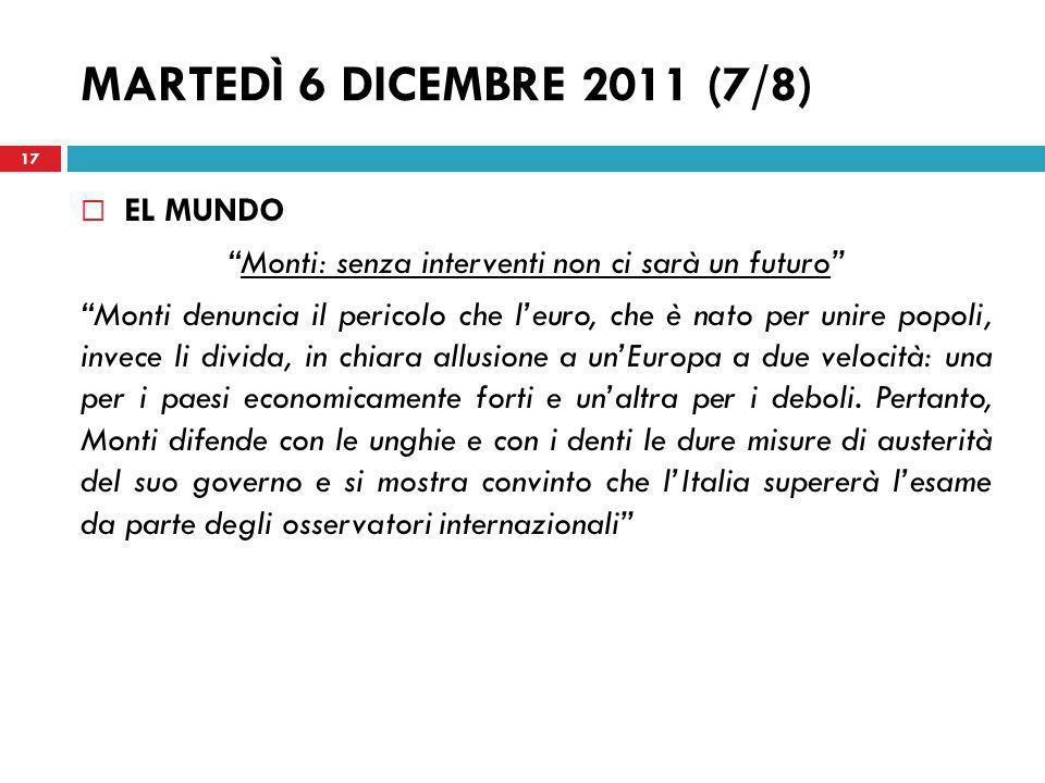 MARTEDÌ 6 DICEMBRE 2011 (7/8) EL MUNDO Monti: senza interventi non ci sarà un futuro Monti denuncia il pericolo che leuro, che è nato per unire popoli