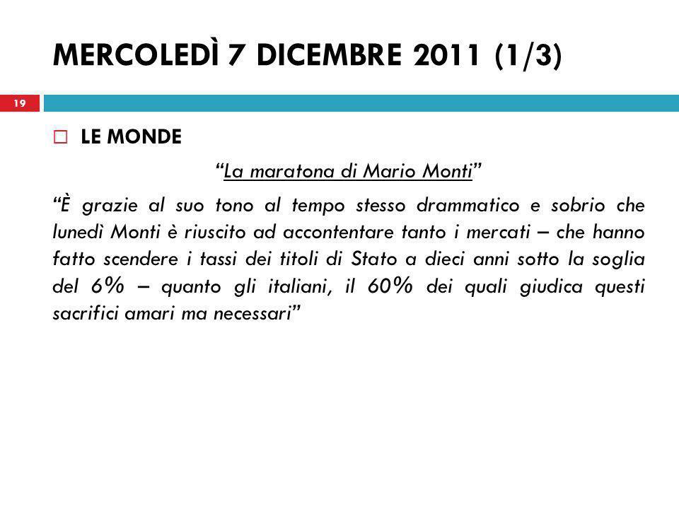 MERCOLEDÌ 7 DICEMBRE 2011 (1/3) LE MONDE La maratona di Mario Monti È grazie al suo tono al tempo stesso drammatico e sobrio che lunedì Monti è riusci